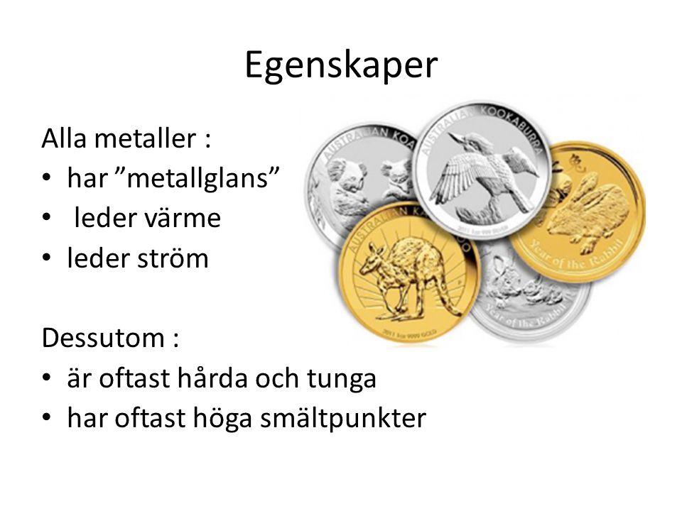 Egenskaper Alla metaller : har metallglans leder värme leder ström