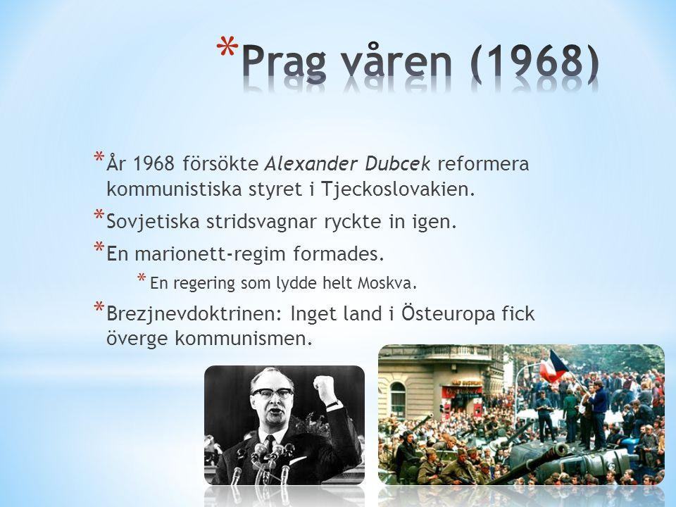 Prag våren (1968) År 1968 försökte Alexander Dubcek reformera kommunistiska styret i Tjeckoslovakien.