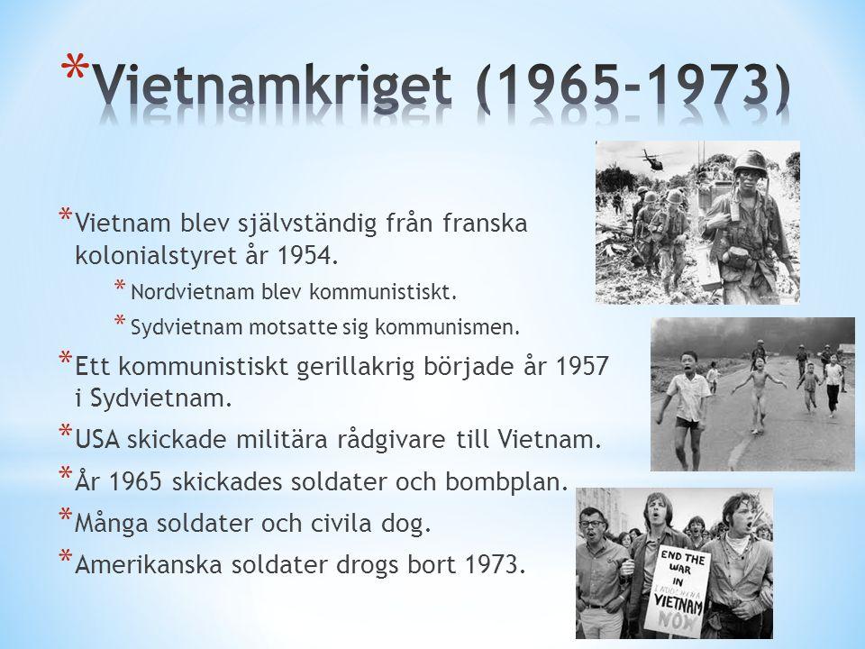Vietnamkriget (1965-1973) Vietnam blev självständig från franska kolonialstyret år 1954. Nordvietnam blev kommunistiskt.