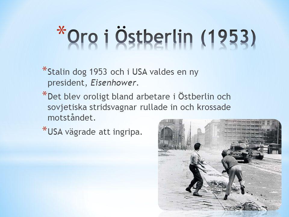Oro i Östberlin (1953) Stalin dog 1953 och i USA valdes en ny president, Eisenhower.