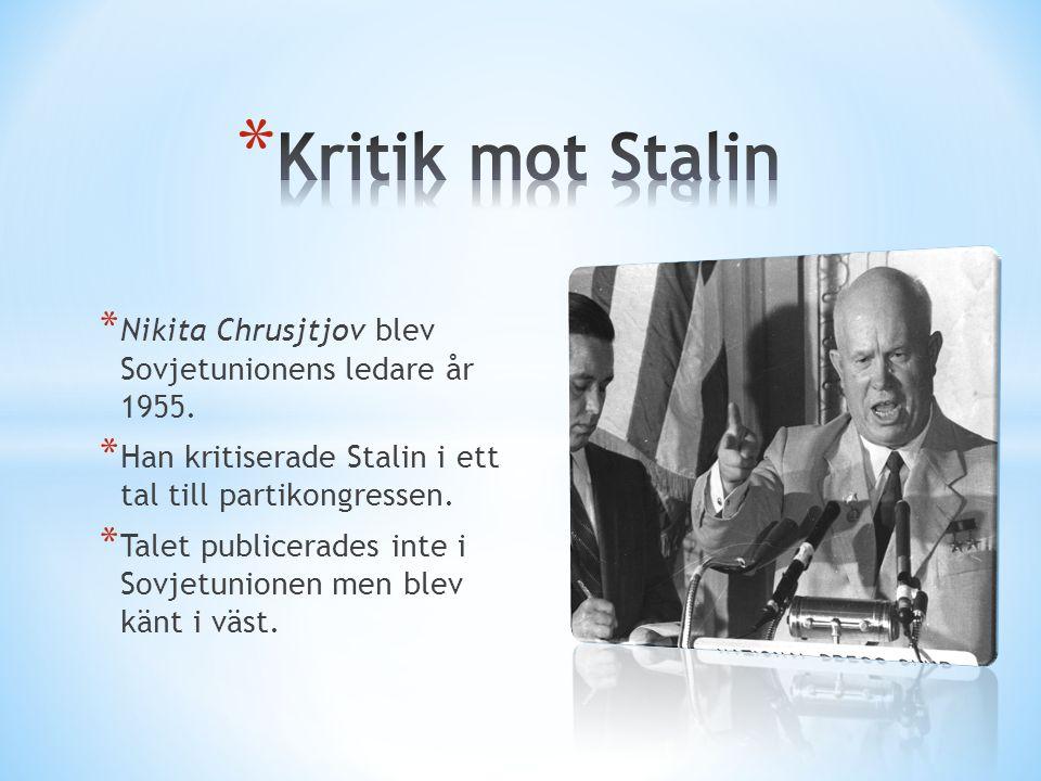 Kritik mot Stalin Nikita Chrusjtjov blev Sovjetunionens ledare år 1955. Han kritiserade Stalin i ett tal till partikongressen.