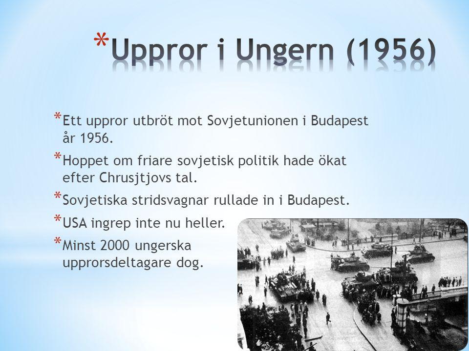 Uppror i Ungern (1956) Ett uppror utbröt mot Sovjetunionen i Budapest år 1956. Hoppet om friare sovjetisk politik hade ökat efter Chrusjtjovs tal.
