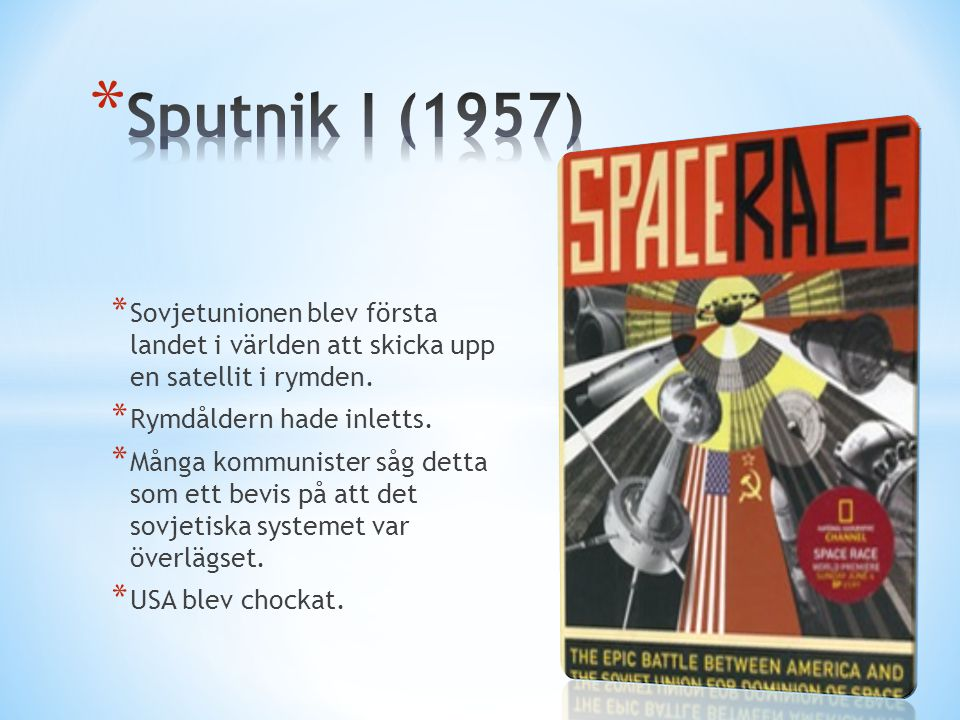 Sputnik I (1957) Sovjetunionen blev första landet i världen att skicka upp en satellit i rymden. Rymdåldern hade inletts.