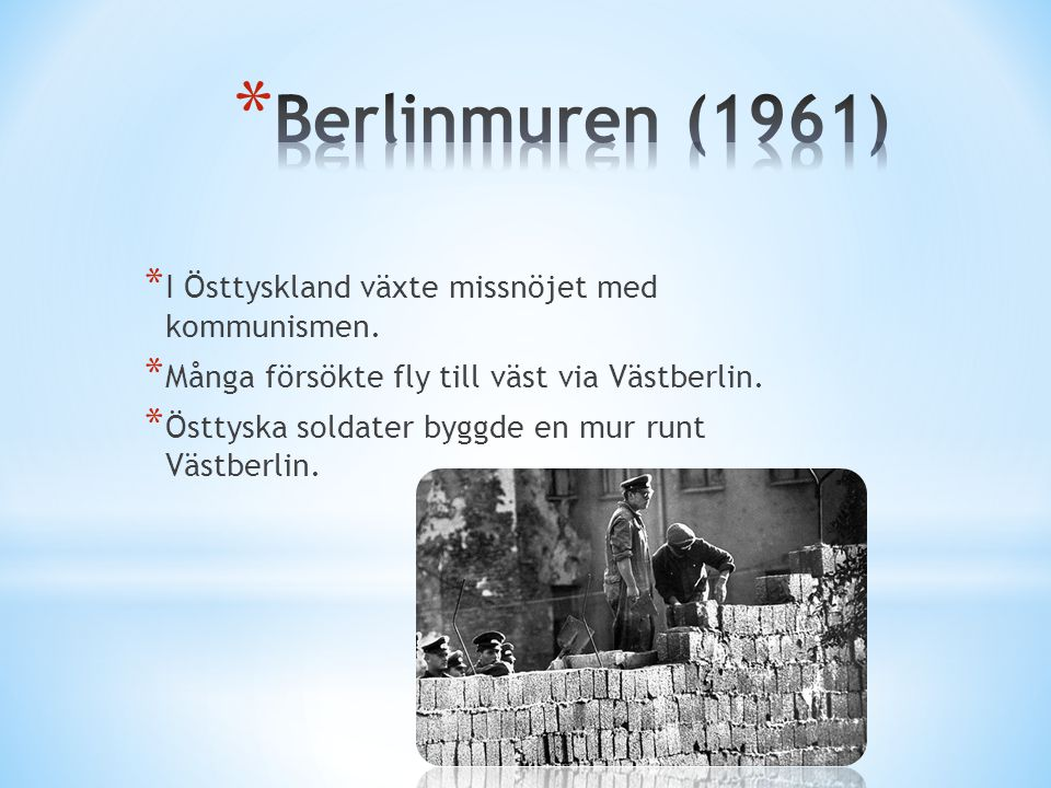 Berlinmuren (1961) I Östtyskland växte missnöjet med kommunismen.