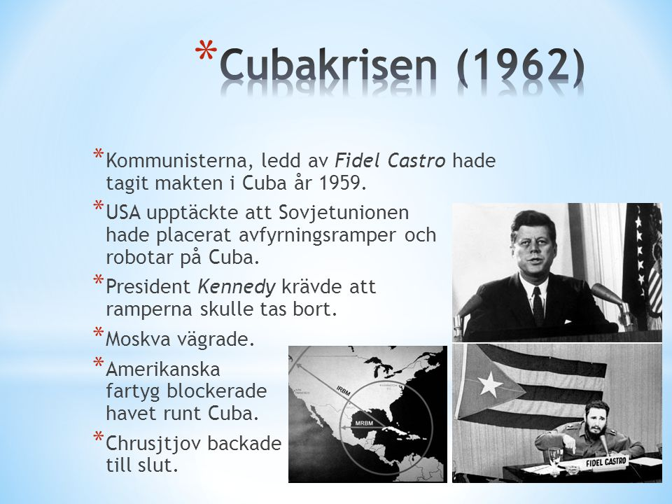 Cubakrisen (1962) Kommunisterna, ledd av Fidel Castro hade tagit makten i Cuba år 1959.