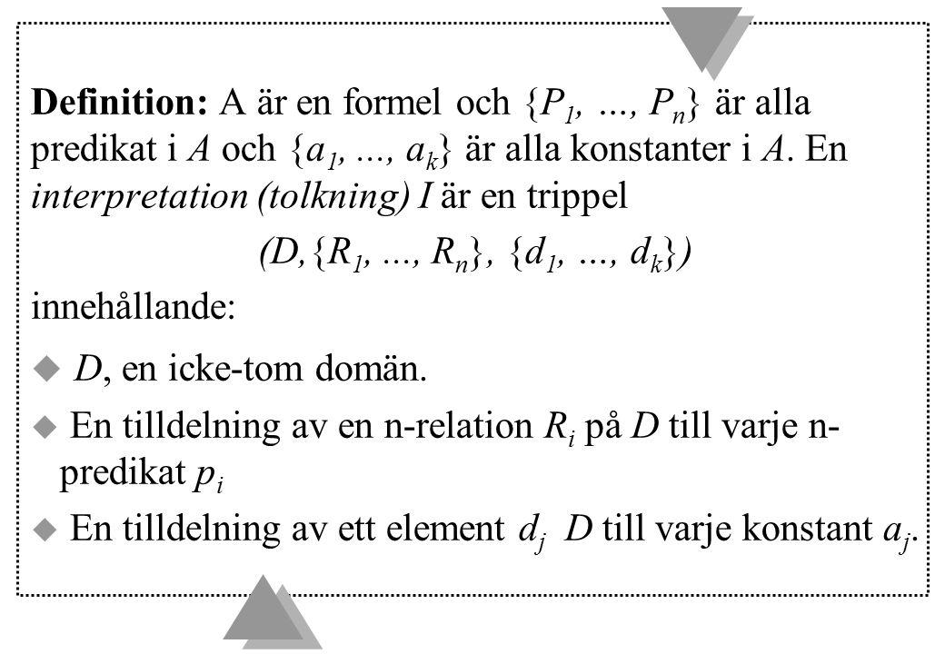 Definition: A är en formel och {P1, …, Pn} är alla predikat i A och {a1, ..., ak} är alla konstanter i A. En interpretation (tolkning) I är en trippel