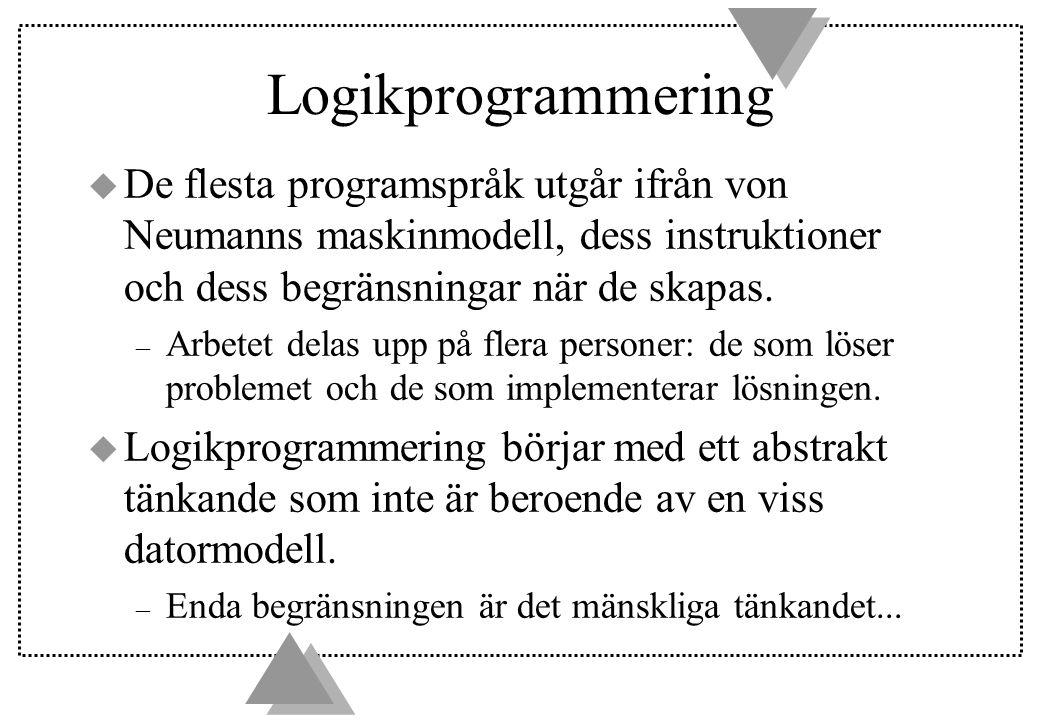 Logikprogrammering De flesta programspråk utgår ifrån von Neumanns maskinmodell, dess instruktioner och dess begränsningar när de skapas.