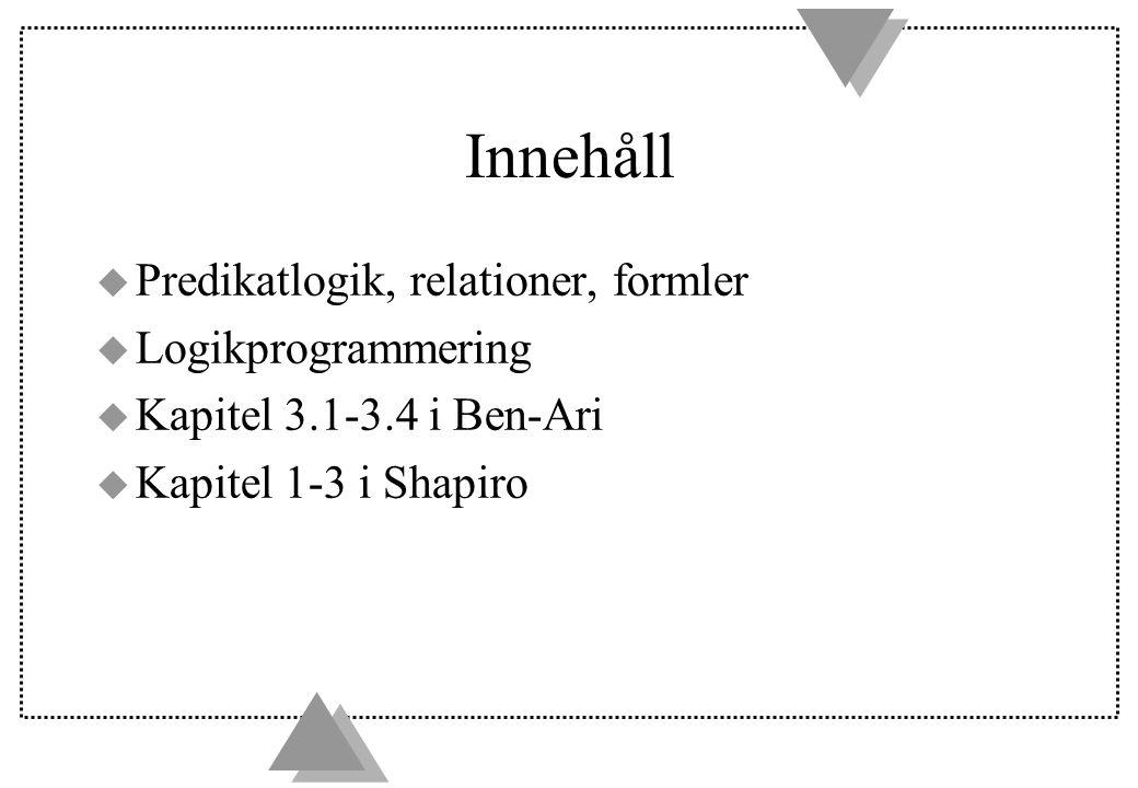 Innehåll Predikatlogik, relationer, formler Logikprogrammering
