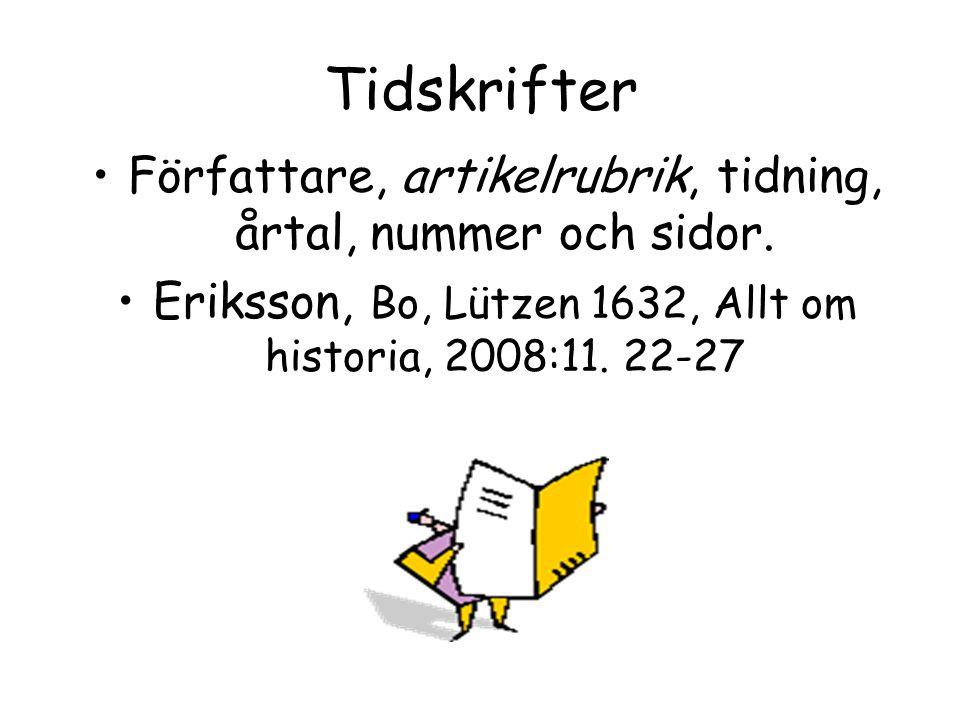 Tidskrifter Författare, artikelrubrik, tidning, årtal, nummer och sidor.