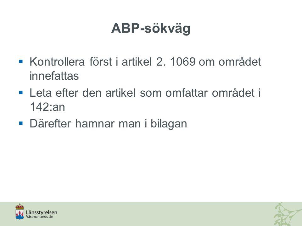 ABP-sökväg Kontrollera först i artikel 2. 1069 om området innefattas