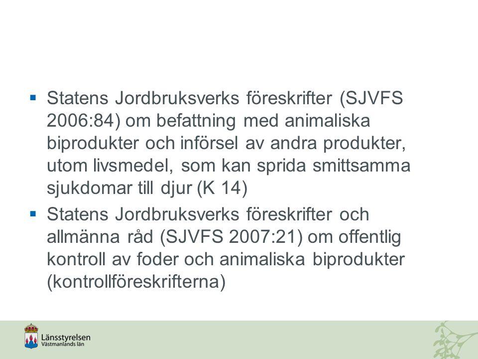 Statens Jordbruksverks föreskrifter (SJVFS 2006:84) om befattning med animaliska biprodukter och införsel av andra produkter, utom livsmedel, som kan sprida smittsamma sjukdomar till djur (K 14)