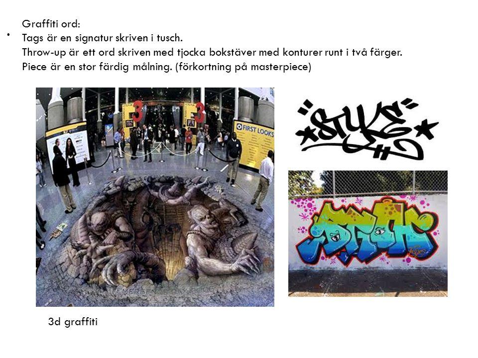 Graffiti ord: Tags är en signatur skriven i tusch. Throw-up är ett ord skriven med tjocka bokstäver med konturer runt i två färger.