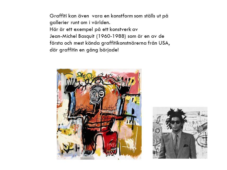 Graffiti kan även vara en konstform som ställs ut på gallerier runt om i världen.