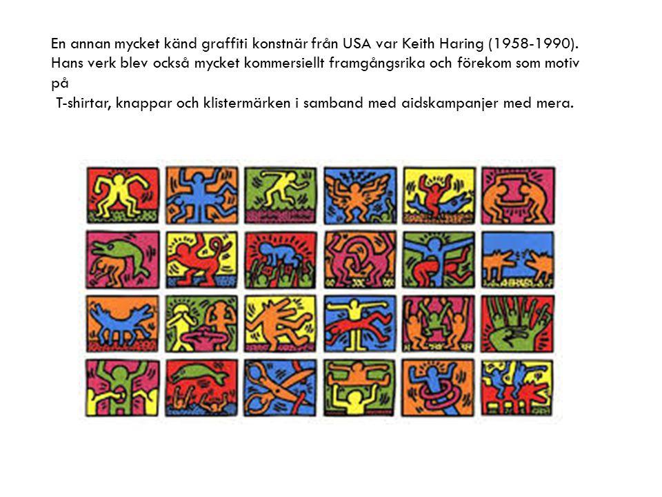En annan mycket känd graffiti konstnär från USA var Keith Haring (1958-1990). Hans verk blev också mycket kommersiellt framgångsrika och förekom som motiv på