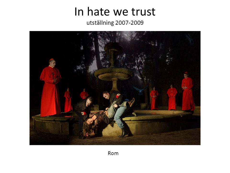 In hate we trust utställning 2007-2009