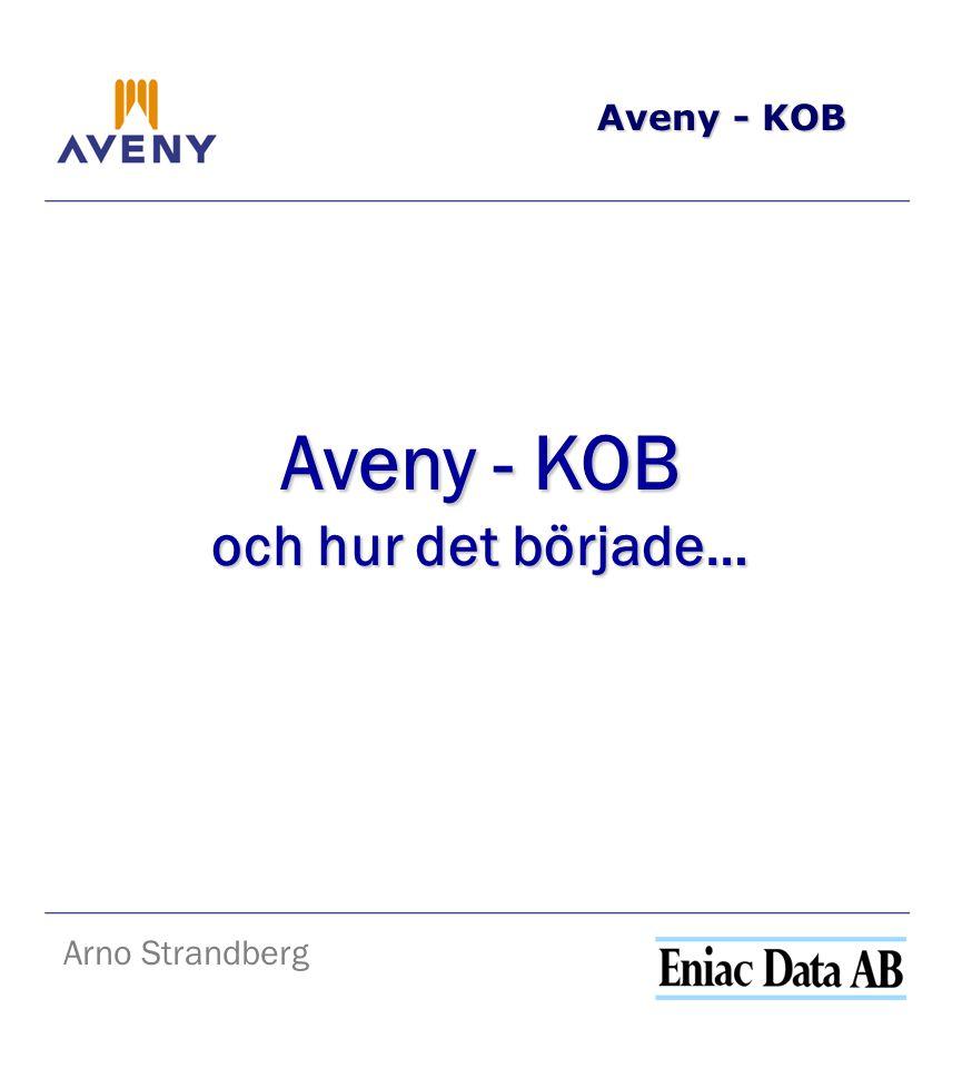 Aveny - KOB Aveny - KOB och hur det började… Arno Strandberg