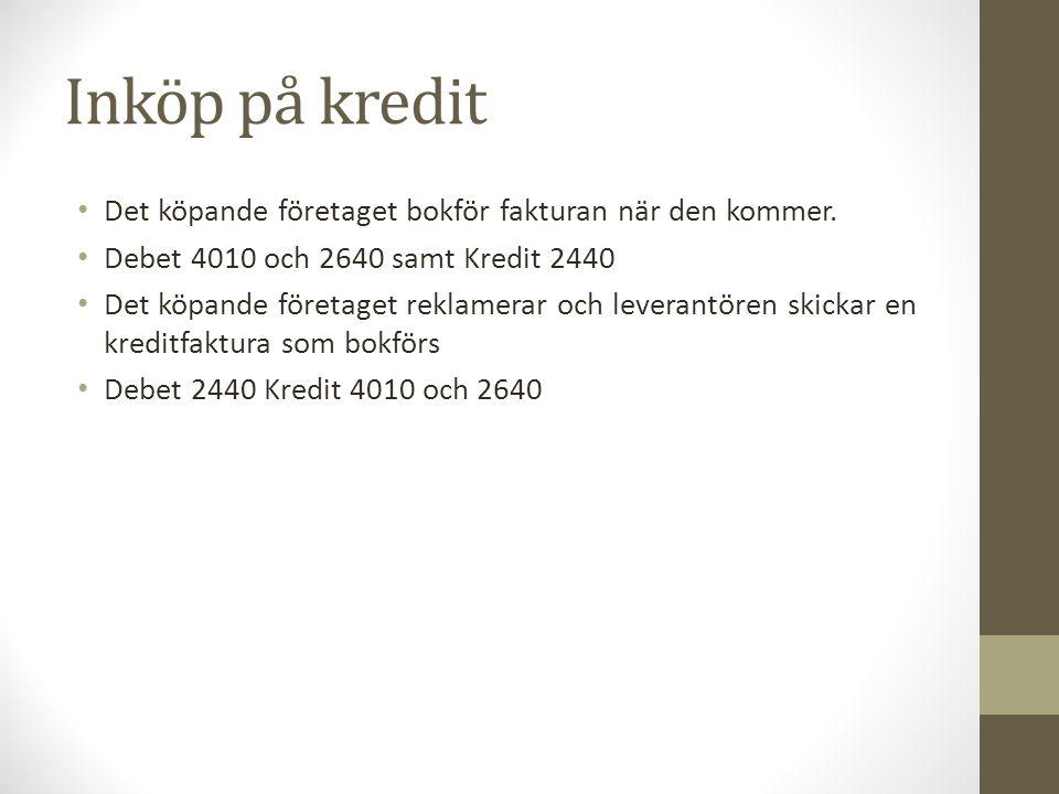 Inköp på kredit Det köpande företaget bokför fakturan när den kommer.