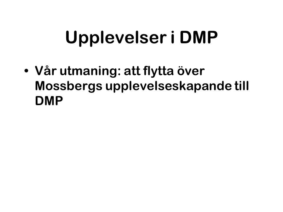 Upplevelser i DMP Vår utmaning: att flytta över Mossbergs upplevelseskapande till DMP