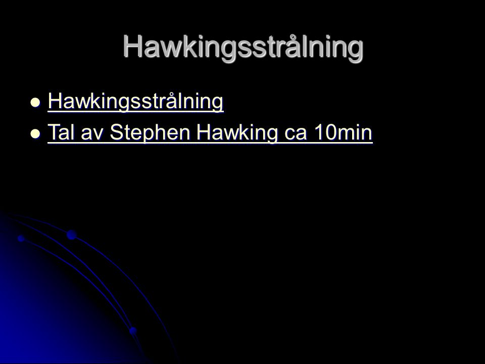 Hawkingsstrålning Hawkingsstrålning Tal av Stephen Hawking ca 10min