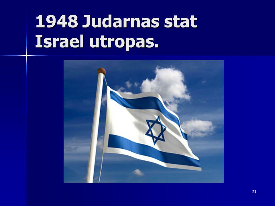 1948 Judarnas stat Israel utropas.