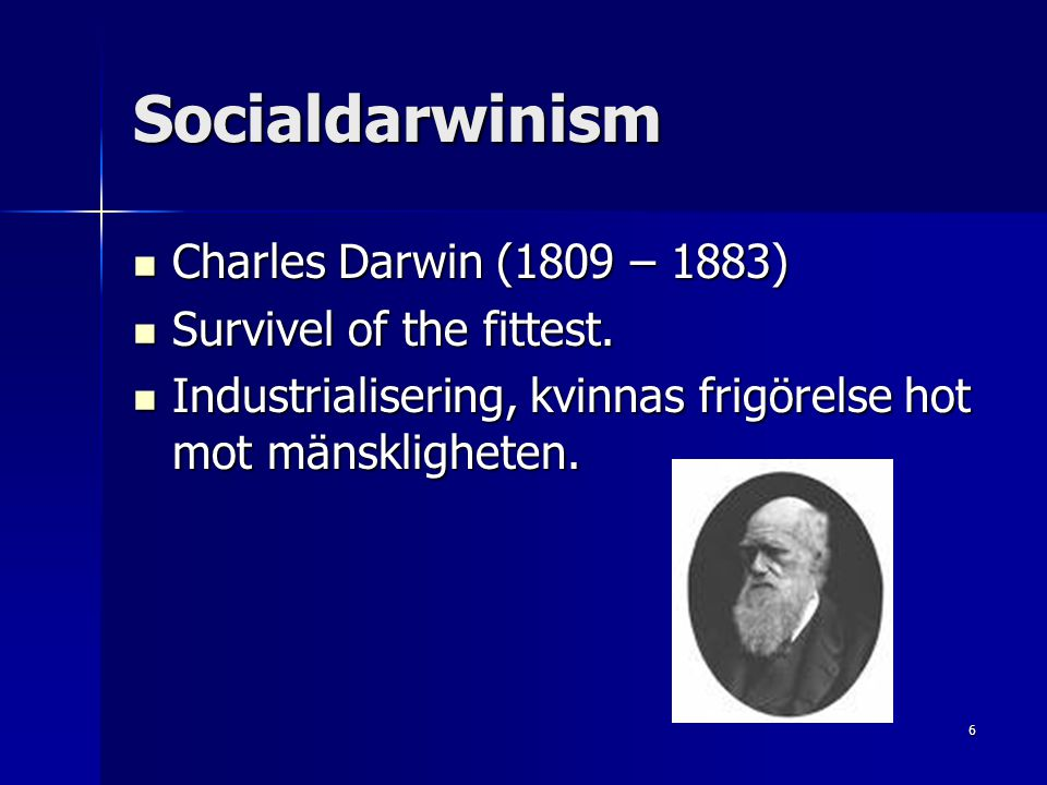 Socialdarwinism Charles Darwin (1809 – 1883) Survivel of the fittest.