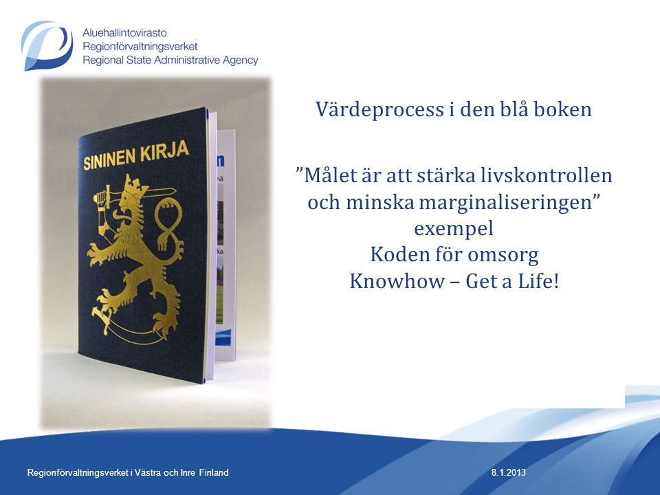Värdeprocess i den blå boken Målet är att stärka livskontrollen och minska marginaliseringen exempel Koden för omsorg Knowhow – Get a Life!