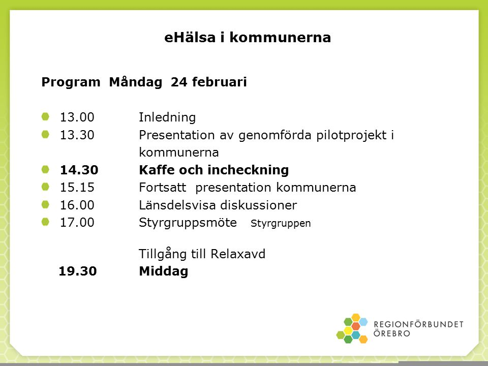 eHälsa i kommunerna Program Måndag 24 februari 13.00 Inledning