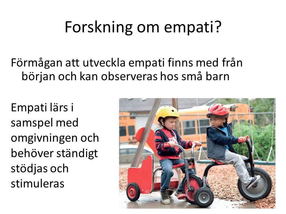 Forskning om empati Förmågan att utveckla empati finns med från början och kan observeras hos små barn.