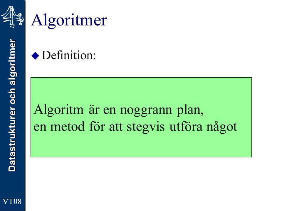 Algoritmer Definition: Algoritm är en noggrann plan, en metod för att stegvis utföra något