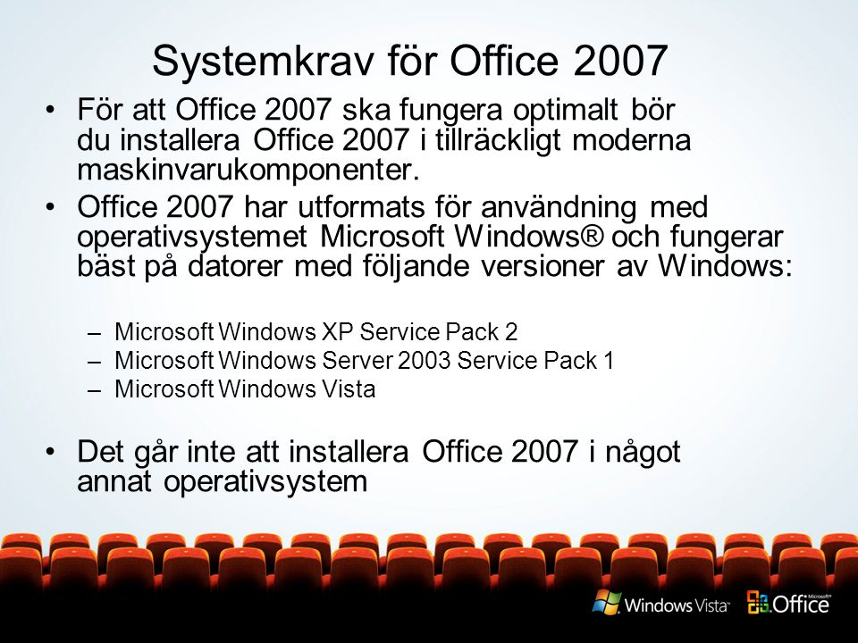 Systemkrav för Office 2007 För att Office 2007 ska fungera optimalt bör du installera Office 2007 i tillräckligt moderna maskinvarukomponenter.