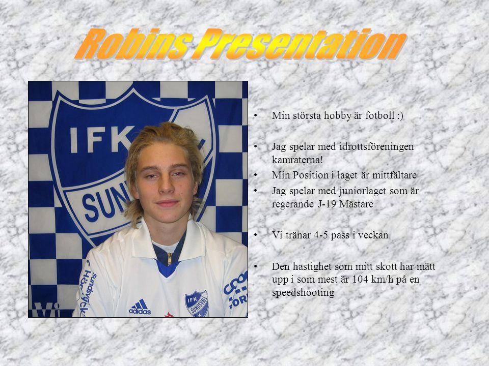 Robins Presentation Min största hobby är fotboll :)