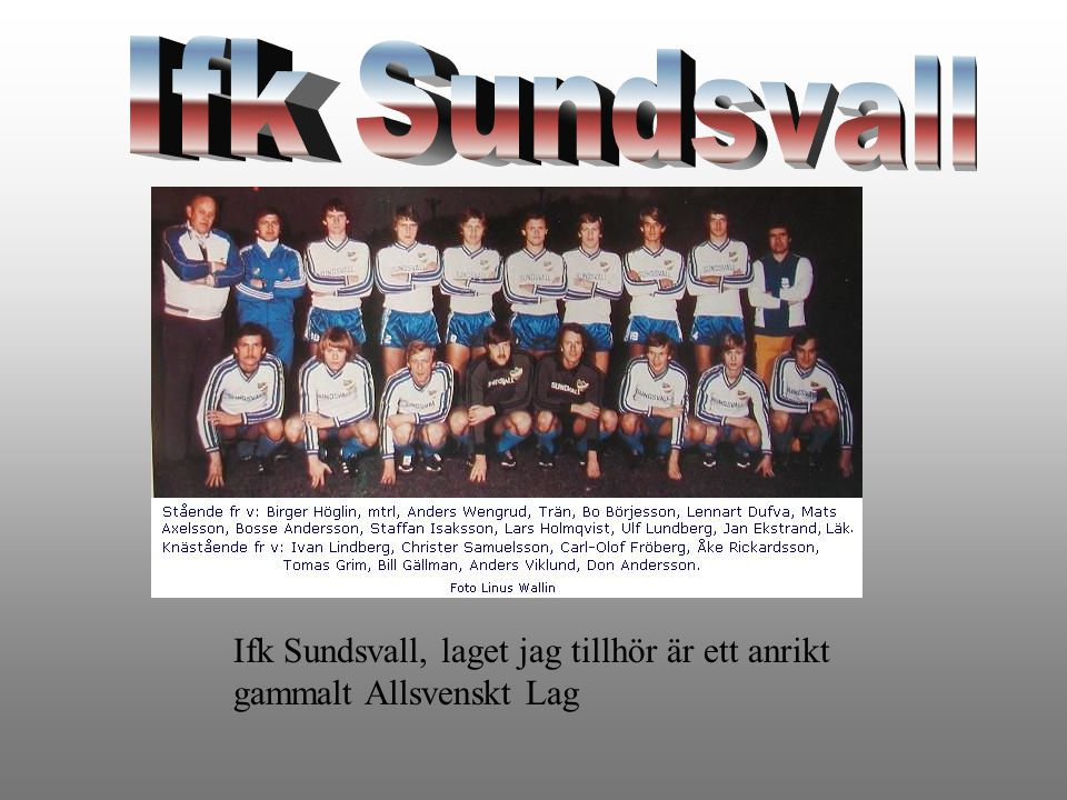 Ifk Sundsvall Ifk Sundsvall, laget jag tillhör är ett anrikt gammalt Allsvenskt Lag