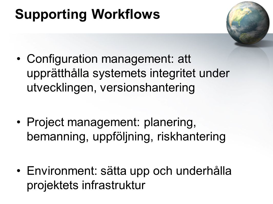 Supporting Workflows Configuration management: att upprätthålla systemets integritet under utvecklingen, versionshantering.
