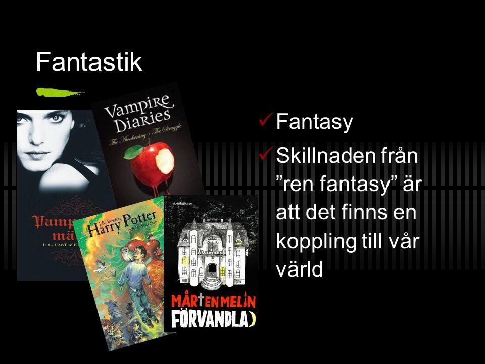 Fantastik Fantasy Skillnaden från ren fantasy är att det finns en koppling till vår värld