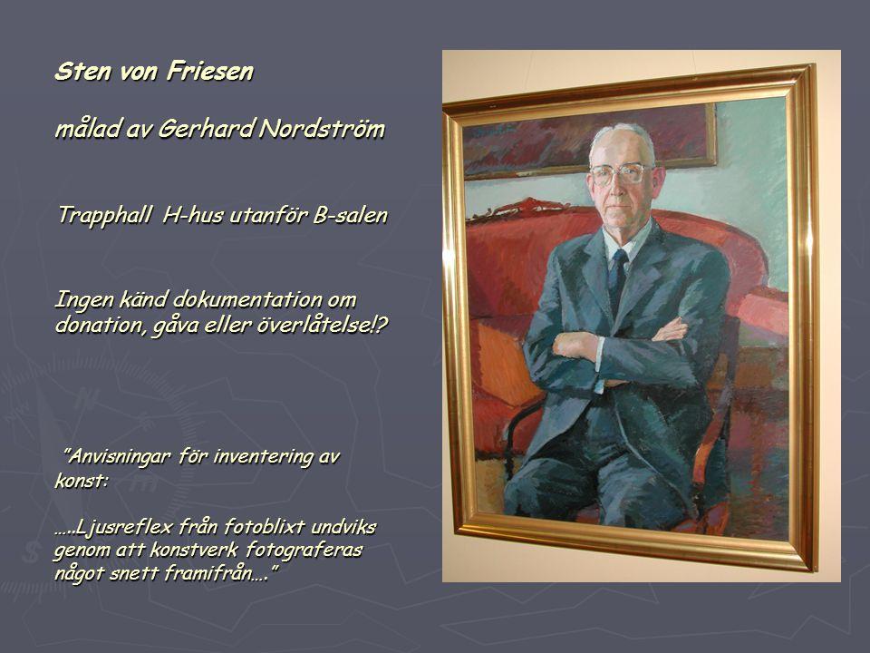Sten von Friesen målad av Gerhard Nordström Trapphall H-hus utanför B-salen Ingen känd dokumentation om donation, gåva eller överlåtelse!.