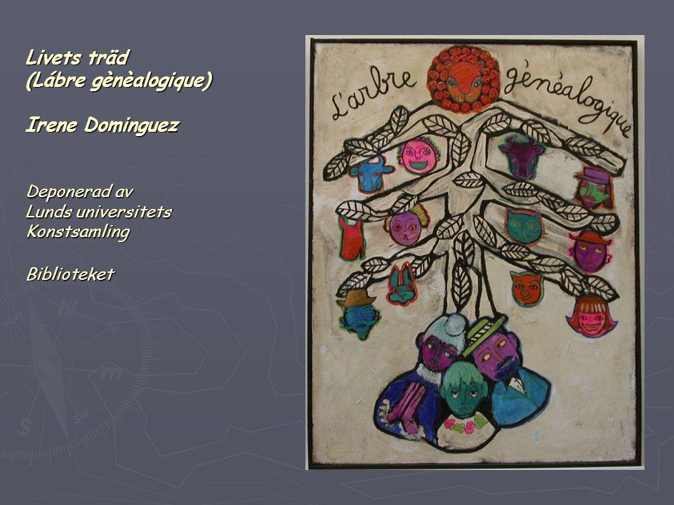 Livets träd (Lábre gènèalogique) Irene Dominguez Deponerad av Lunds universitets Konstsamling Biblioteket