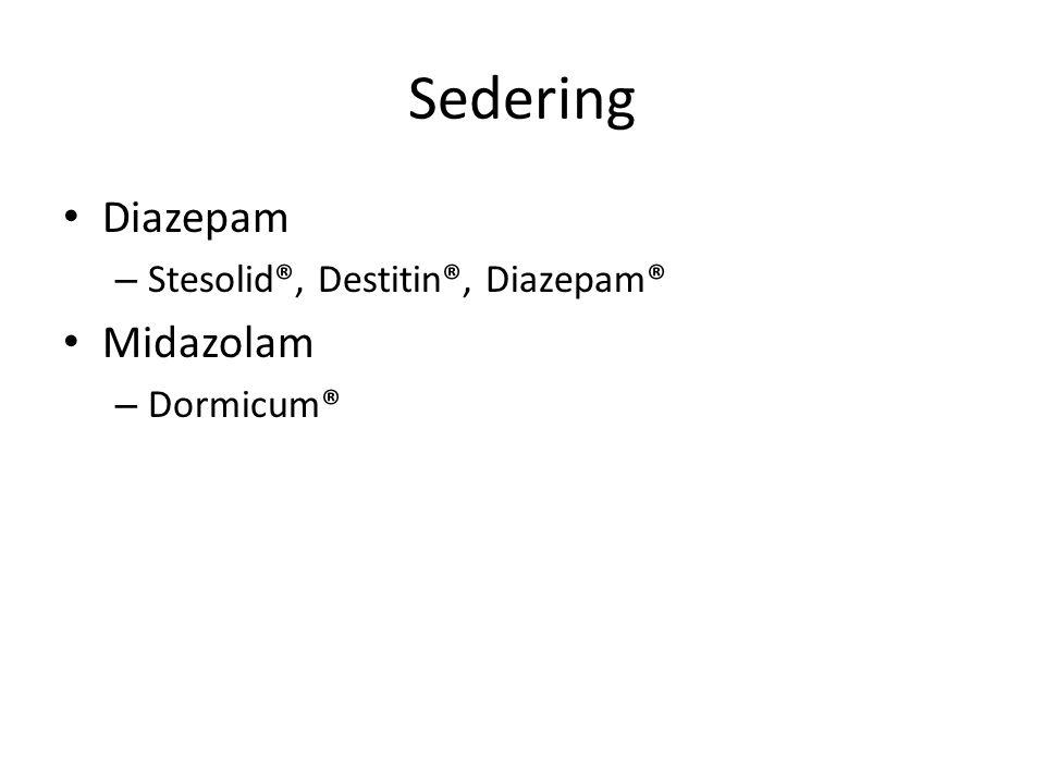 Sedering Diazepam Stesolid®, Destitin®, Diazepam® Midazolam Dormicum®