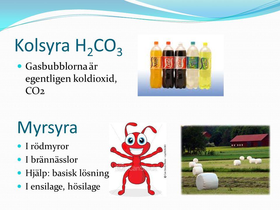 Kolsyra H2CO3 Myrsyra Gasbubblorna är egentligen koldioxid, CO2