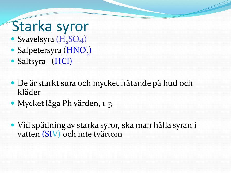 Starka syror Svavelsyra (H2SO4) Salpetersyra (HNO3) Saltsyra (HCl)