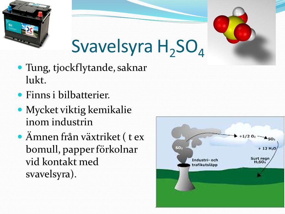 Svavelsyra H2SO4 Tung, tjockflytande, saknar lukt.