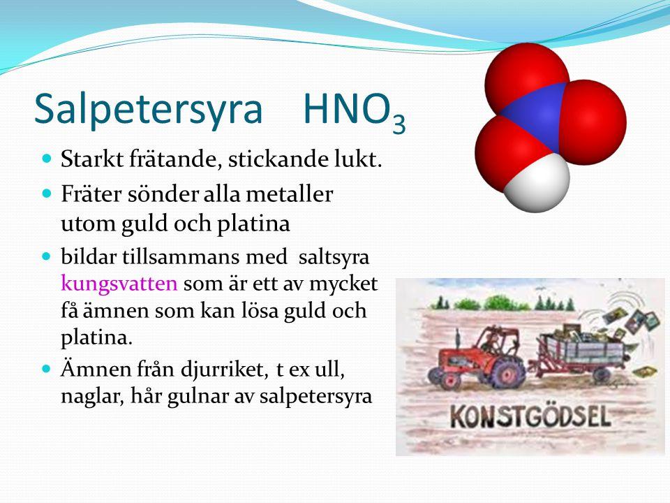Salpetersyra HNO3 Starkt frätande, stickande lukt.