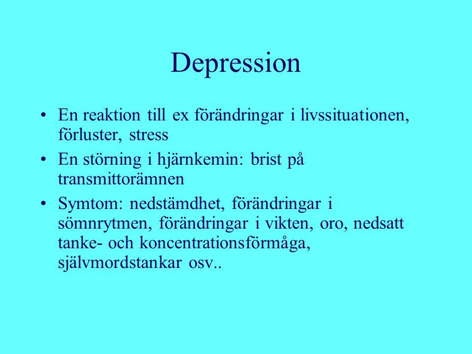 Depression En reaktion till ex förändringar i livssituationen, förluster, stress. En störning i hjärnkemin: brist på transmittorämnen.