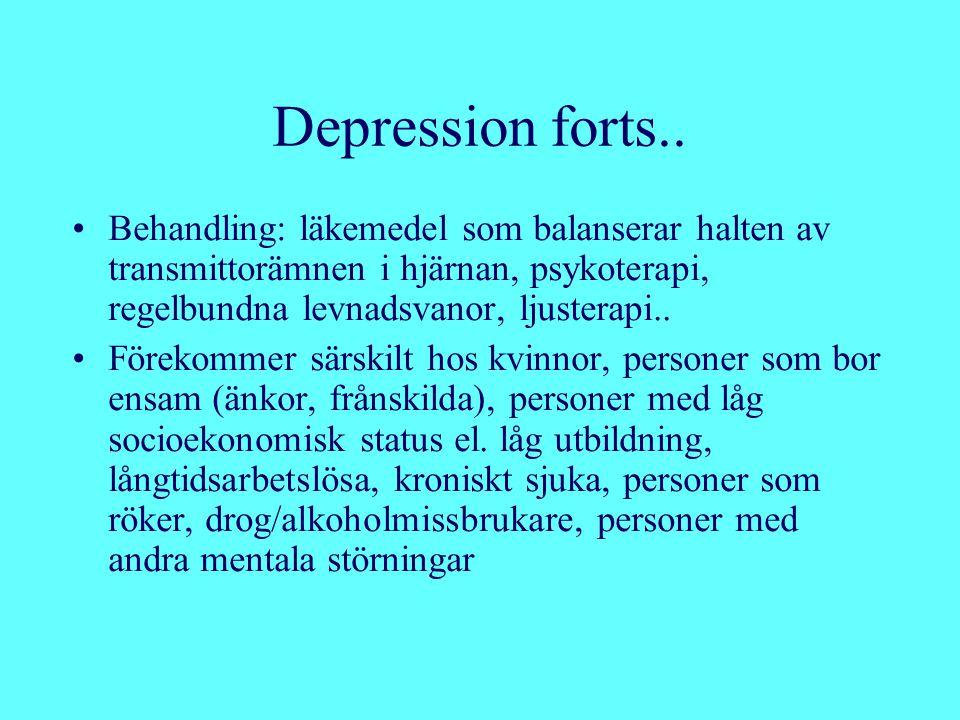 Depression forts.. Behandling: läkemedel som balanserar halten av transmittorämnen i hjärnan, psykoterapi, regelbundna levnadsvanor, ljusterapi..