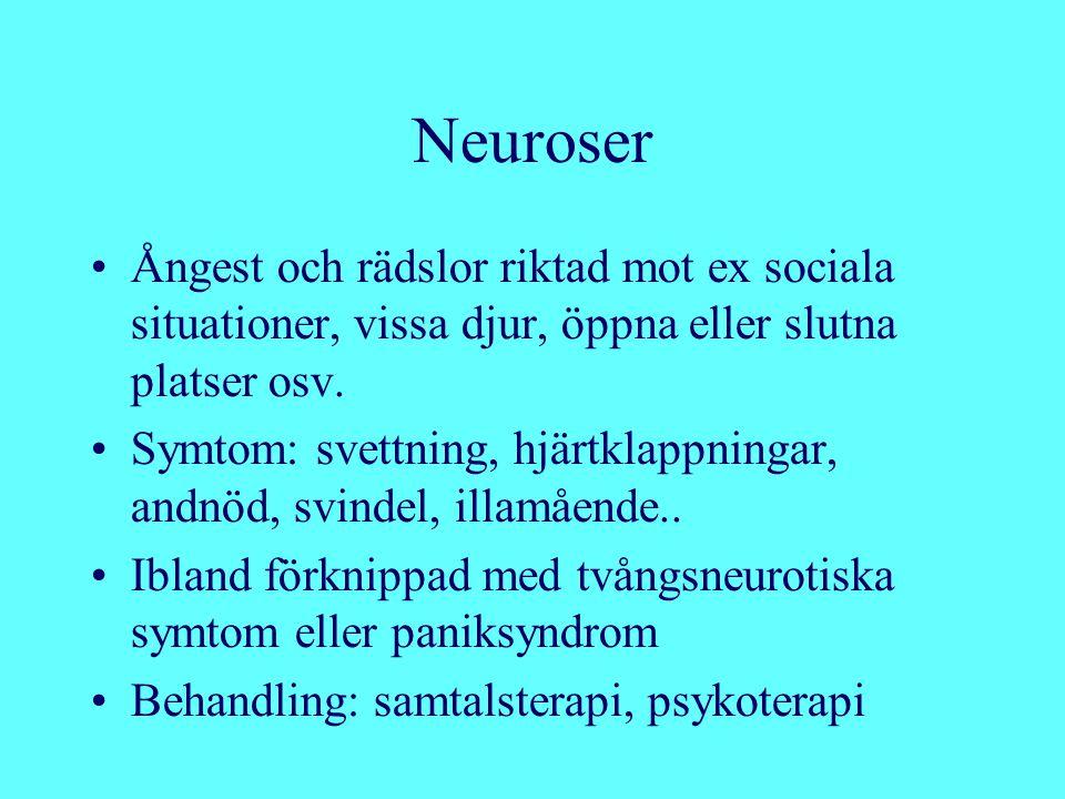 Neuroser Ångest och rädslor riktad mot ex sociala situationer, vissa djur, öppna eller slutna platser osv.