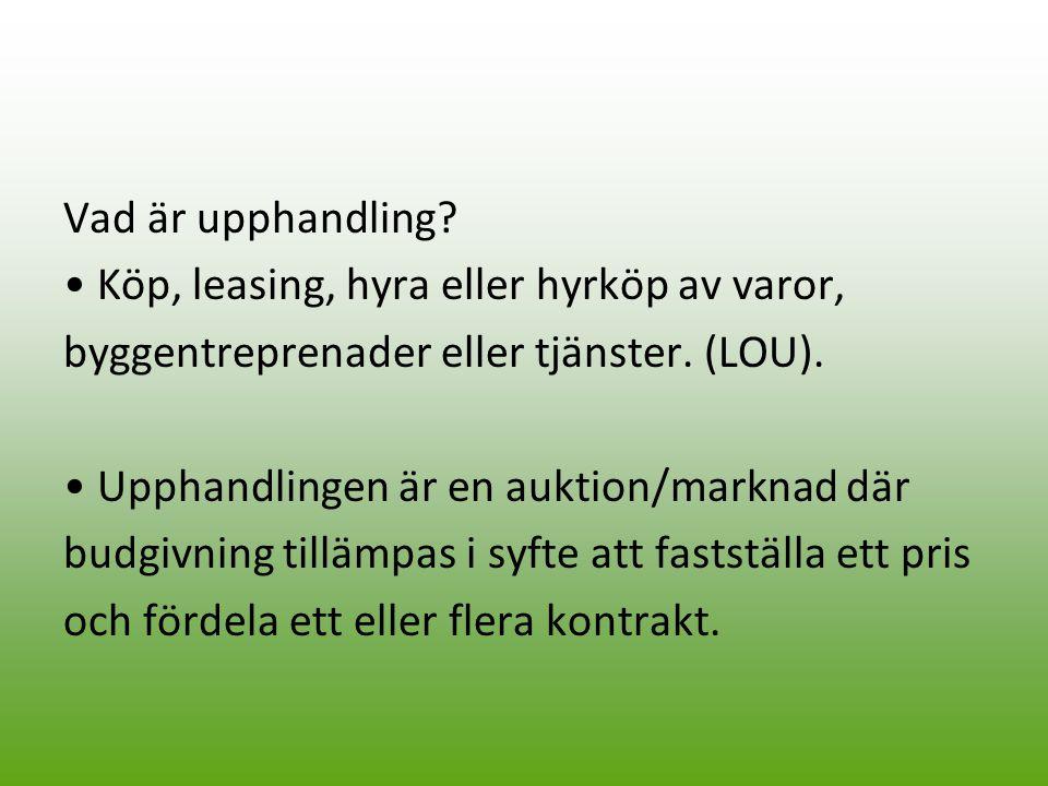 Vad är upphandling • Köp, leasing, hyra eller hyrköp av varor, byggentreprenader eller tjänster. (LOU).