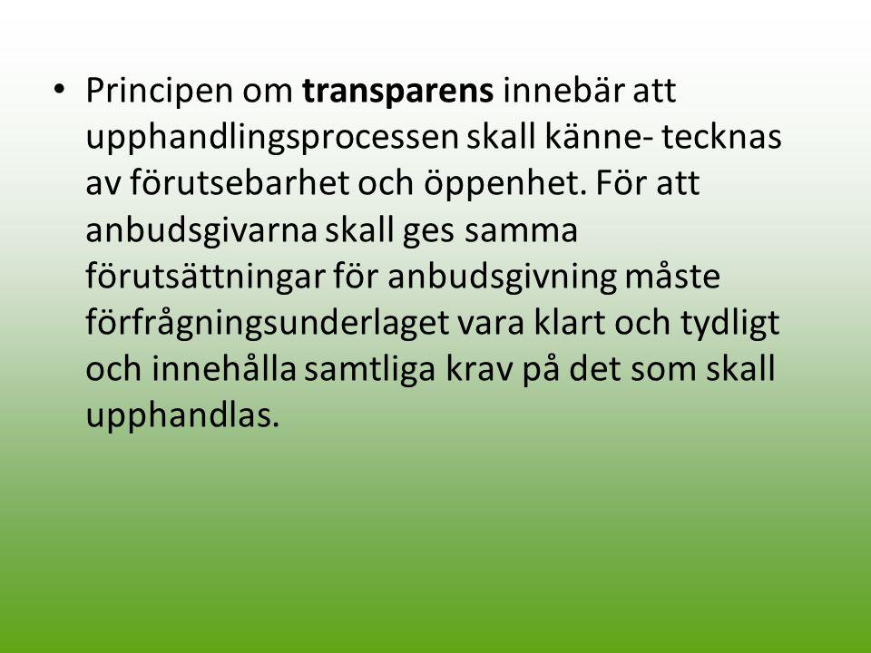 Principen om transparens innebär att upphandlingsprocessen skall känne- tecknas av förutsebarhet och öppenhet.