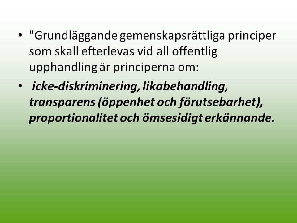 Grundläggande gemenskapsrättliga principer som skall efterlevas vid all offentlig upphandling är principerna om: