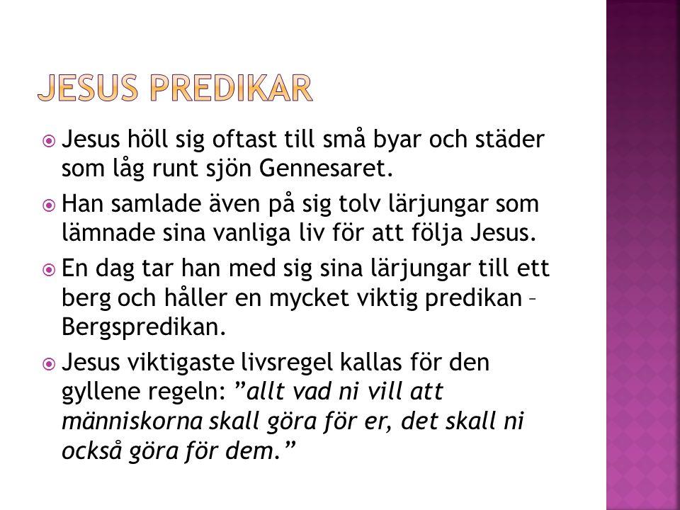 Jesus predikar Jesus höll sig oftast till små byar och städer som låg runt sjön Gennesaret.