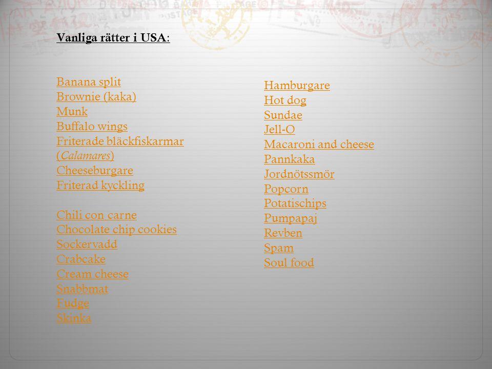 Vanliga rätter i USA: Banana split. Brownie (kaka) Munk. Buffalo wings. Friterade bläckfiskarmar (Calamares)