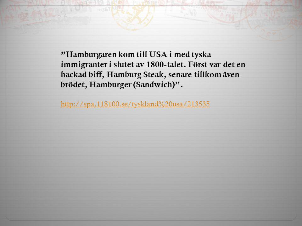 Hamburgaren kom till USA i med tyska immigranter i slutet av 1800-talet. Först var det en hackad biff, Hamburg Steak, senare tillkom även brödet, Hamburger (Sandwich) .